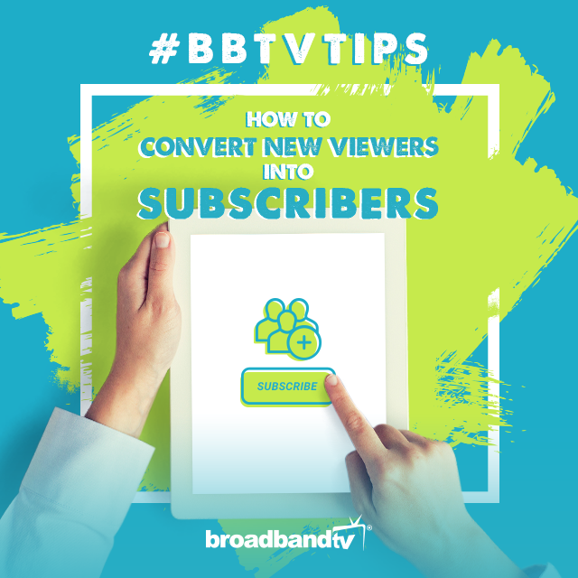 BBTV Tip BBTV Tips: How to Convert New Viewers into YouTube Subscribers