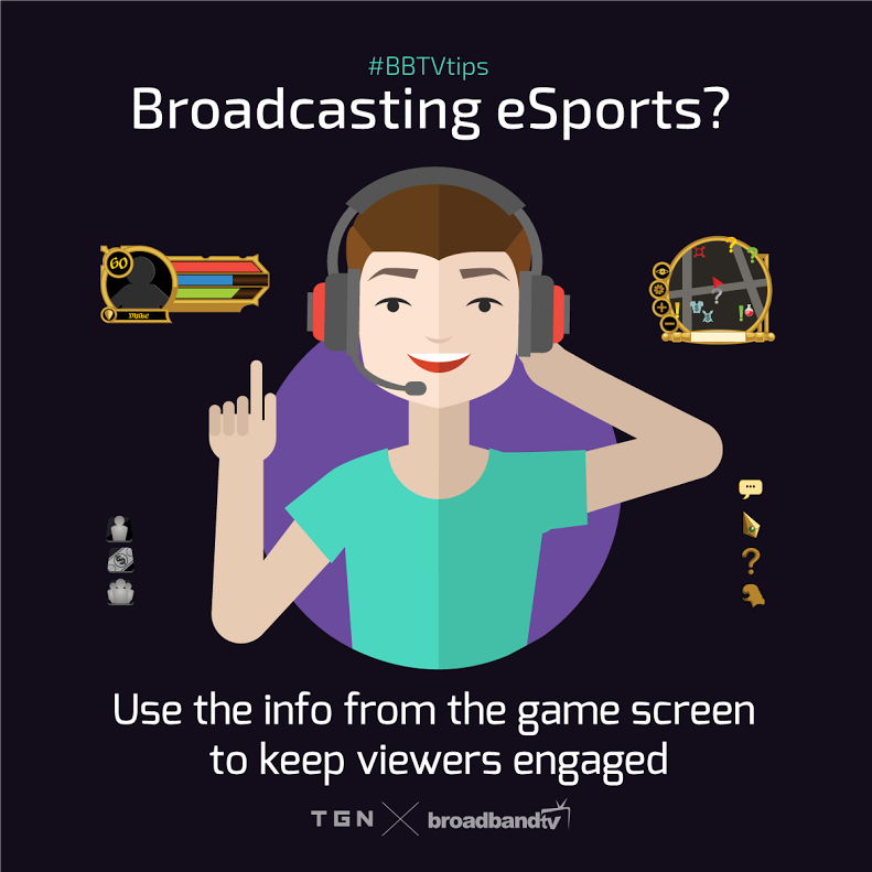 Broadcasting eSports BBTV Tips: Broadcasting eSports? Use Your Game Screen To Keep Viewers Watching