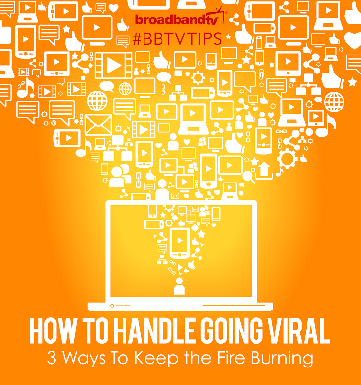 BBTV Tip BBTV Tips: How To Handle Going Viral