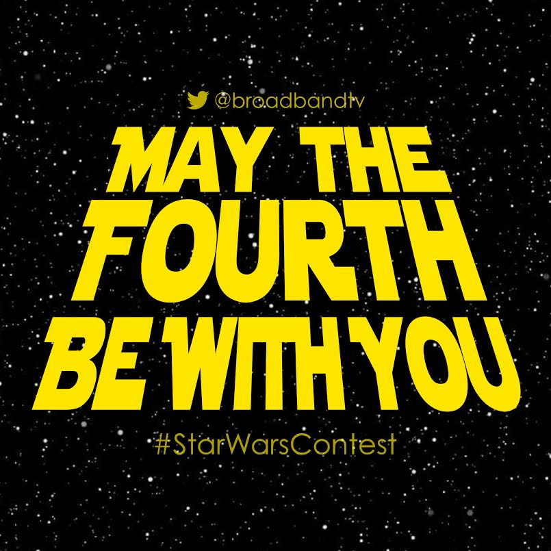 May The Fourth May The Fourth Be With You! Enter BBTVs Star Wars Contest!