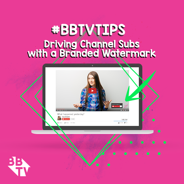 BBTV Tip1 BBTV Tips: Driving Channel Subs with a YouTube Branding Watermark