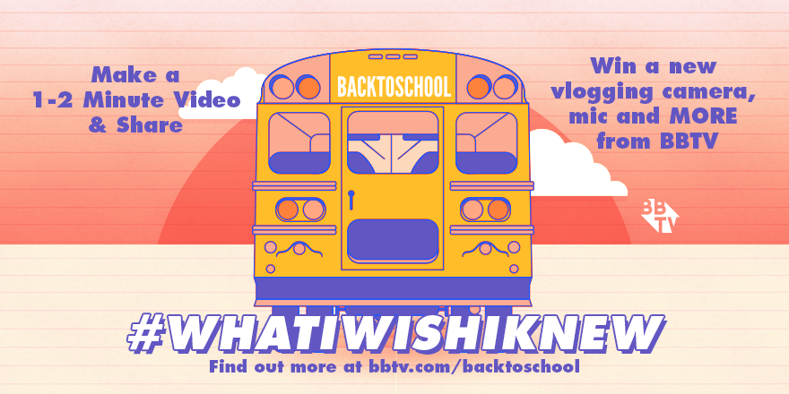 Back2School Twitter [Contest] BBTV Fam: Share #WhatIWishIKnew and WIN