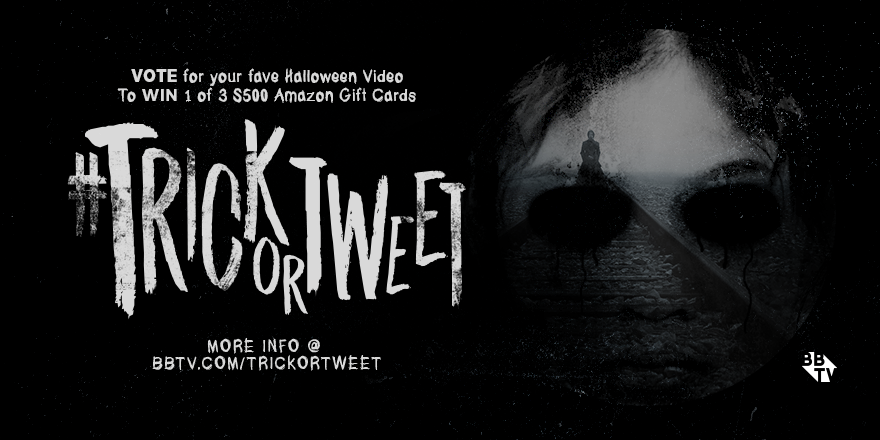 Halloween Campaign TW rvsd 1 BBTVs #TrickorTweet VOTE for your Favorite Halloween Video