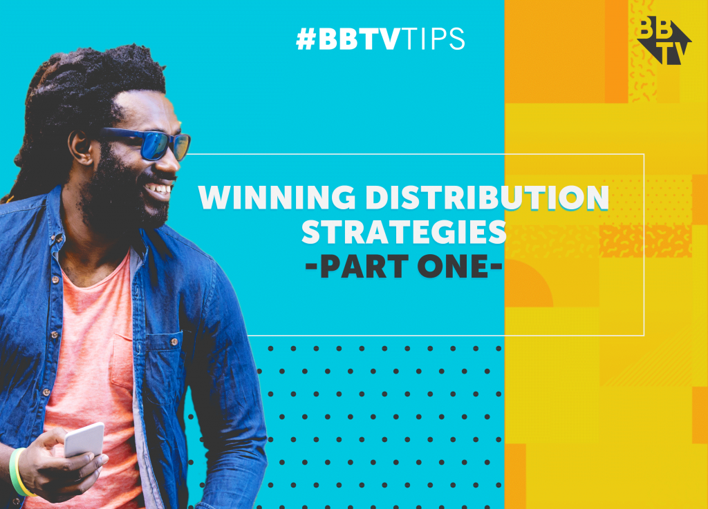 BBTV Tips Winning Distribution Part 1 1024x737 Winning Distribution Strategies   Part One