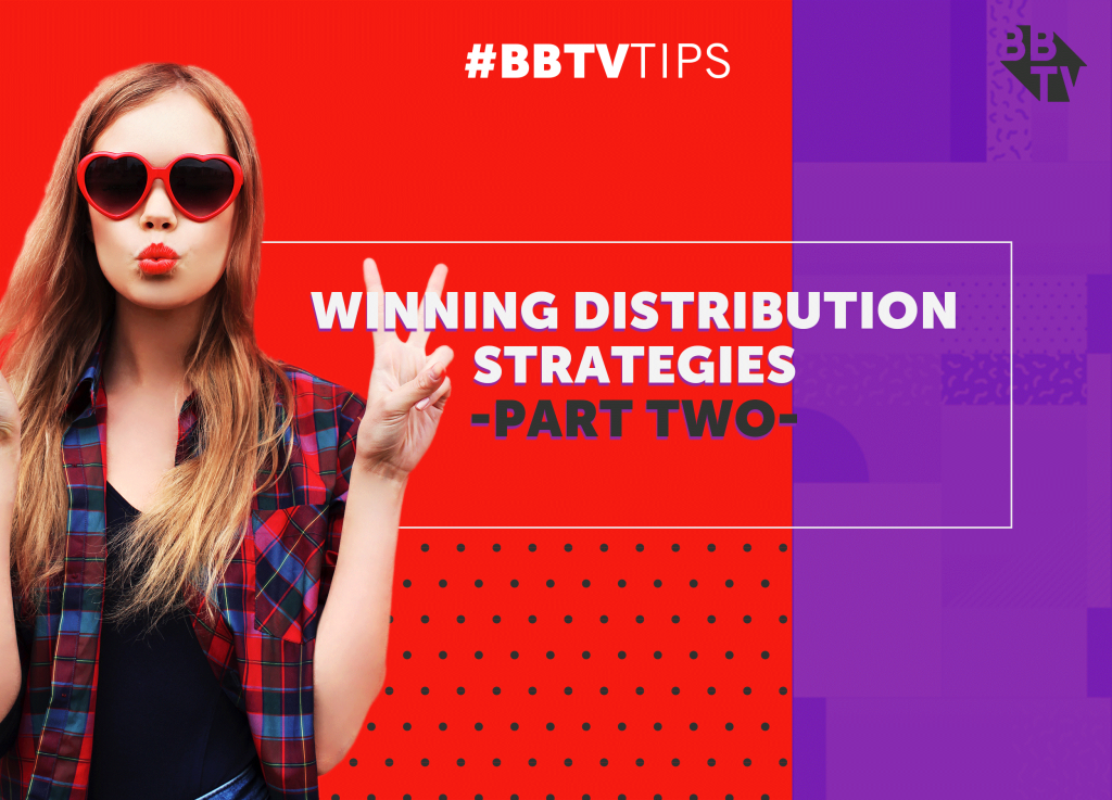 BBTV Tips Winning Distribution Part 2 1024x737 Winning Distribution Strategies   Part Two