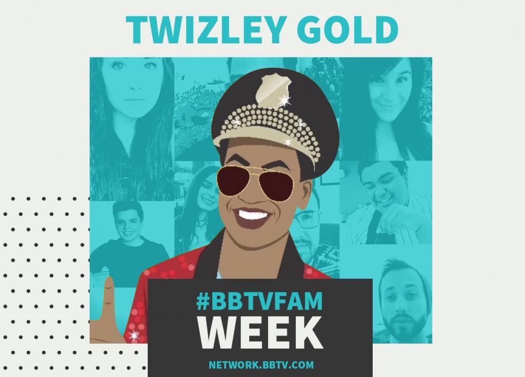 BBTVFamily TwizleyGold1365x982 1024x737 #BBTVFAM Week Spotlight: Twizley Gold